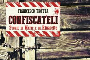 """[\""""Confiscateli � Storie di Mafie e di Rinascite\"""", Francesco Trotta presenta il suo libro a Fossalta]"""